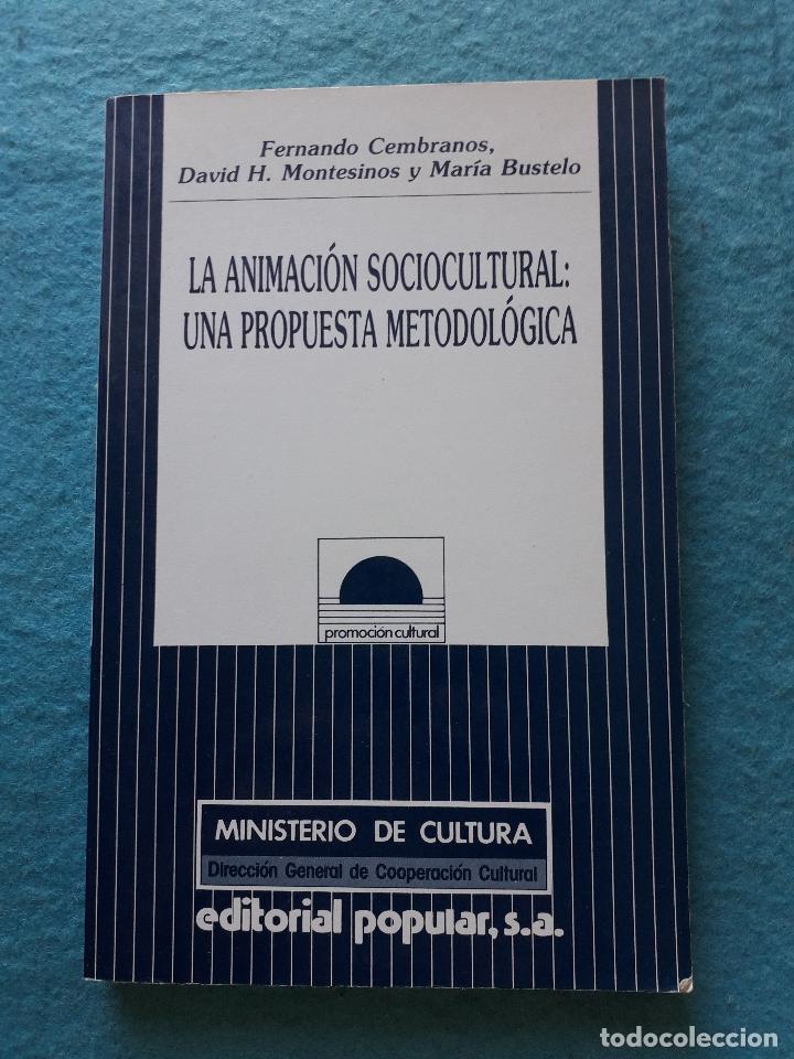 LA ANIMACIÓN SOCIOCULTURAL: UNA PROPUESTA METODOLÓGICA. F. CEMBRANOS, D. MONTESINOS Y M BUSTELO. (Libros de Segunda Mano - Pensamiento - Sociología)