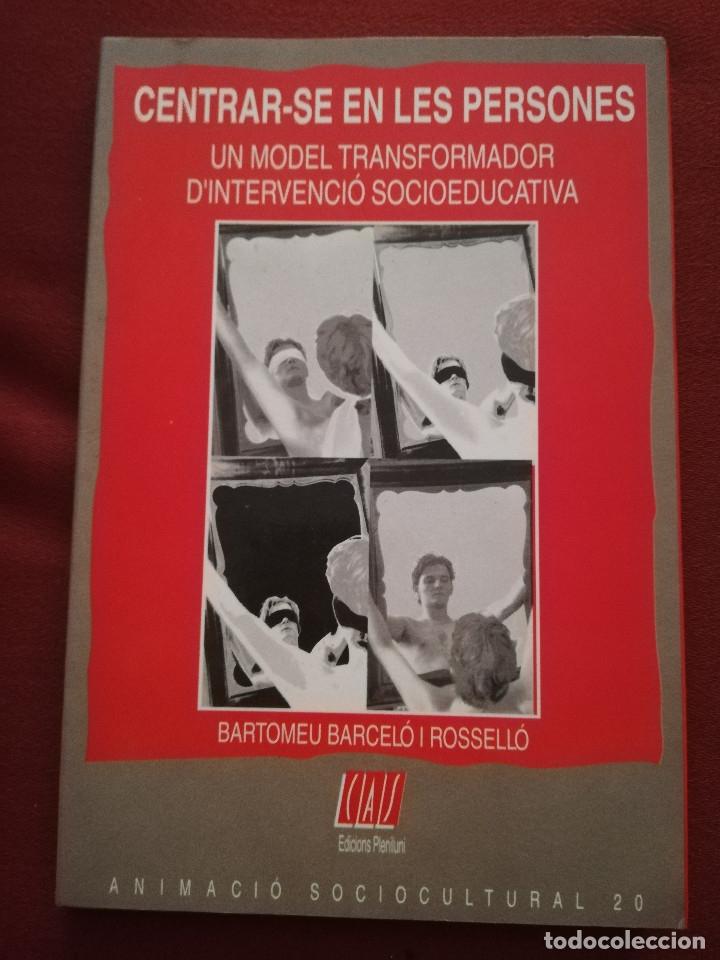 CENTRAR-SE EN LES PERSONES. UN MODEL TRANSFORMADOR D'INTERVENCIÓ SOCIOEDUCATIVA (B. BARCELÓ) (Libros de Segunda Mano - Pensamiento - Sociología)
