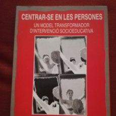 Libros de segunda mano: CENTRAR-SE EN LES PERSONES. UN MODEL TRANSFORMADOR D'INTERVENCIÓ SOCIOEDUCATIVA (B. BARCELÓ). Lote 172891554