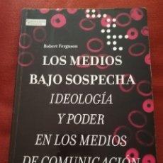 Libros de segunda mano: LOS MEDIOS BAJO SOSPECHA. IDEOLOGÍA Y PODER EN LOS MEDIOS DE COMUNICACIÓN (ROBERT FERGUSON) GEDISA. Lote 173209008