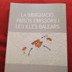 Libros de segunda mano: LA IMMIGRACIÓ, PAÏSOS EMISSORS I LES ILLES BALEARS (COORDINADOR: SEBASTIÀ SERRA I BUSQUETS). Lote 173395803