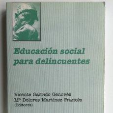 Libros de segunda mano: EDUCACIÓN SOCIAL PARA DELINCUENTES - VV.AA. VICENTE GARRIDO GENOVÉS - TIRANT. Lote 173465800