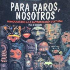 Libros de segunda mano: PAUL BOHANNAN. PARA RAROS, NOSOTROS. INTRODUCCIÓN A LA ANTROPOLOGÍA CULTURAL. MADRID, 1992.. Lote 206316540