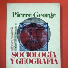 Libros de segunda mano: SOCIOLOGIA Y GEOGRAFIA - PIERRE GEORGE - EDICIONES PENINSULA 2ª EDICION 1974. Lote 173566182