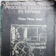 Libros de segunda mano: CAMBIO TECNOLOGICO Y PROCESOS EDUCATIVOS EN ESPAÑA. - PEREZ DIAZ, VCITOR.. Lote 173731588
