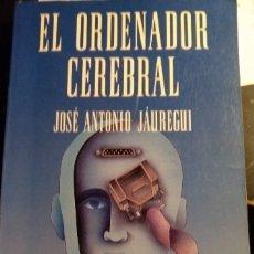 Libros de segunda mano: EL ORDENADOR CEREBRAL. - JAUREGUI, JOSE ANTONIO.. Lote 173740198