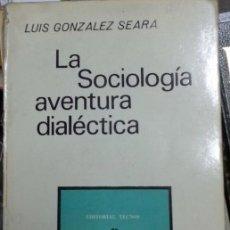 Libros de segunda mano: LA SOCIOLOGIA AVENTURA DIALECTICA. - GONZALEZ SEARA, LUIS.. Lote 173732045