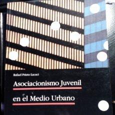 Libros de segunda mano: ASOCIACIONISMO JUVENIL EN EL MEDIO URBANO. - PRIETO LACACI, RAFAEL.. Lote 173726325