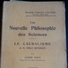 Libros de segunda mano: UNE NOUVELLE PHILOSOPHIE DES SCIENCES. LE CAUSALISME DE M. EMILE MEYERSON. - METZ, ANDRE.. Lote 173734698