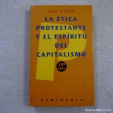 Libros de segunda mano: LA ÉTICA PROTESTANTE Y EL ESPÍRITU DEL CAPITALISMO - MAX WEBER - PENÍNSULA - 1997 . Lote 174245852