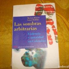 Libros de segunda mano: LAS SOMBRAS ARBITRARIAS. VIOLENCIA Y AUTORIDAD EN COLOMBIA. MYRIAM JIMENO / ISMAEL ROLDAN. Lote 174408799