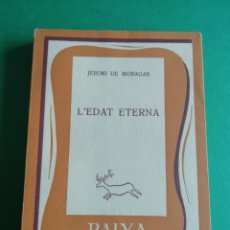 Libros de segunda mano: L'EDAT ETERNA DE JERONI DE MORAGAS ANY 1959. Lote 175330268