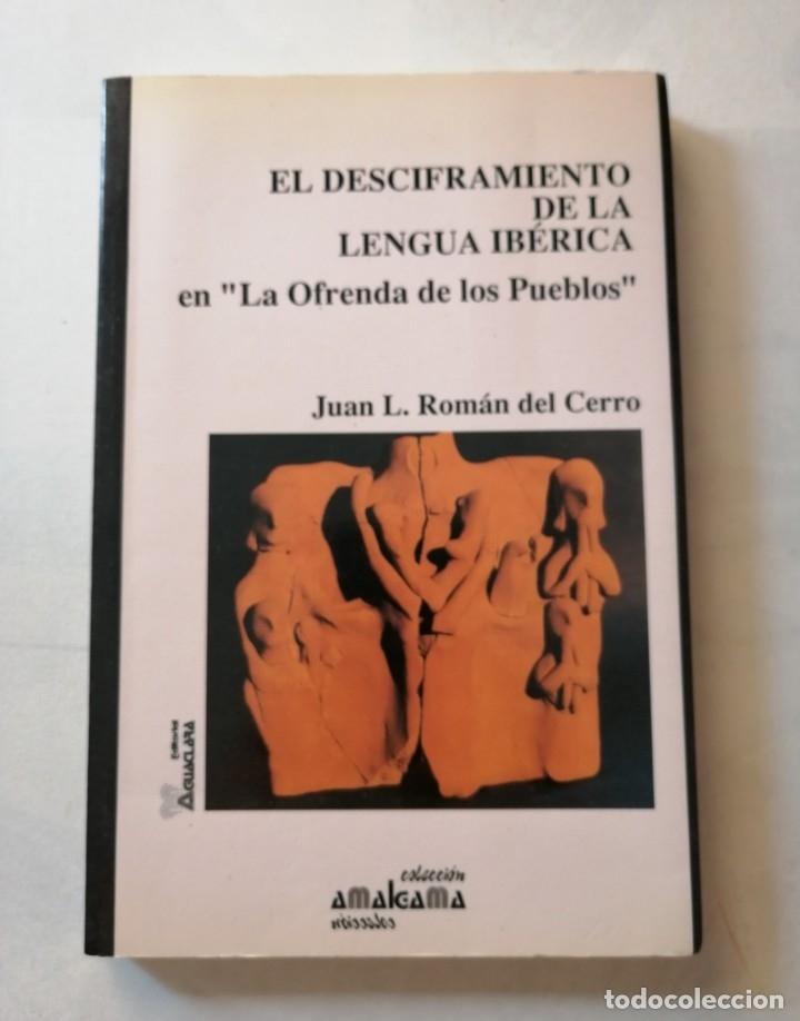 EL DESCIFRAMIENTO DE LA LENGUA IBÉRICA EN LA OFRENDA DE LOS PUEBLOS.JUAN L. ROMÁN DEL CERRO. (Libros de Segunda Mano - Pensamiento - Sociología)