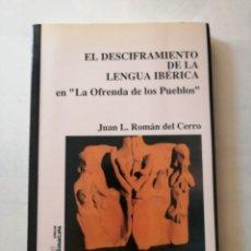 Libros de segunda mano: EL DESCIFRAMIENTO DE LA LENGUA IBÉRICA EN LA OFRENDA DE LOS PUEBLOS.JUAN L. ROMÁN DEL CERRO.. Lote 175460570