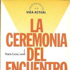 Libros de segunda mano: LA CEREMONIA DEL ENCUI+ENTRO COMO MEJORAR LAS RELACIONES ENTRE LOS SEXOS MARIA LUISA LERER ALTAYA. Lote 175461834