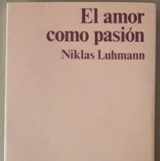 Libros de segunda mano: NIKLAS LUHMANN . EL AMOR COMO PASIÓN. LA CODIFICACIÓN DE LA INTIMIDAD. Lote 175882192