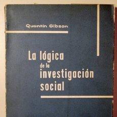 Libros de segunda mano: GIBSON, QUENTIN - LA LÓGICA DE LA INVESTIGACIÓN SOCIAL - MADRID 1964. Lote 176043505