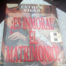 Libros de segunda mano: ¿ES INMORAL EL MATRIMONIO? ESTHER VILAR,EDITORIAL HOJAS NUEVAS. Lote 176738015