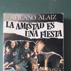 Libros de segunda mano: LA AMISTAD ES UNA FIESTA. ATILANO ALAIZ.. Lote 177077945