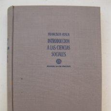 Libros de segunda mano: INTRODUCCIÓN A LAS CIENCIAS SOCIALES - FRANCISCO AYALA - AGUILAR DE EDICIONES - AÑO 1961.. Lote 178100507