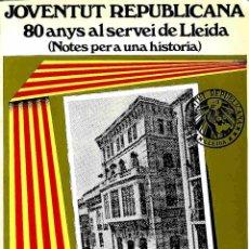 Libros de segunda mano: JOVENTUT REPUBLICANA. 80 ANYS AL SERVEI DE LLEIDA (NOTES PER A UNA HISTÒRIA) - ROMA SOL I CLOT / MAR. Lote 178695285