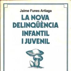 Libros de segunda mano: LA NOVA DELINQÜÈNCIA INFANTIL I JUVENIL - JAUME FUNES ARTIAGA - EDICIONS 62 - ROSA SENSAT, 20. Lote 178704510