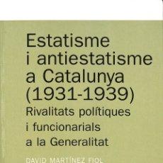 Libros de segunda mano: ESTATISME I ANTIESTATISME A CATALUNYA (1931 - 1939). RIVALITATS POLÍTIQUES I FUNCIONARIALS A LA GENE. Lote 178705205