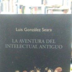 Libros de segunda mano: LA AVENTURA DEL INTELECTUAL ANTIGUO, LUIS GONZÁLEZ SEARA, ED. CIS. Lote 178808322