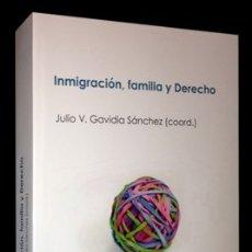 Libros de segunda mano: INMIGRACIÓN, FAMILIA Y DERECHO. JULIO V. GAVIDIA SÁNCHEZ (COORD.) MARCIAL PONS. Lote 178997133