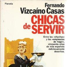 Libros de segunda mano: FERNANDO VIZCAINO CASAS-CHICAS DE SERVIR.COLECCIÓN FÁBULA.PLANETA.1985.. Lote 179018161