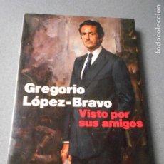 Libros de segunda mano: GREGORIO LOPEZ BRAVO. VISTO POR SUS AMIGOS.. Lote 179171758