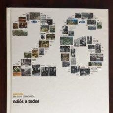 Libros de segunda mano: BARCELONA, ADIÓS A TODOS. LOS ENTIERROS QUE HAN CONMOVIDO A LOS BARCELONESES.. Lote 179326446