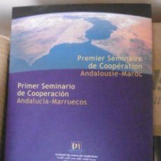 Libros de segunda mano: PRIMER SEMINARIO DE COOPERACIÓN ANDALUCÍA- MARRUECOS. PREMIER SÉMINAIRE DE COOPÉRATION ANDALOUSIE- M. Lote 179547118