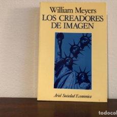Libros de segunda mano: LOS CREADORES DE LA IMAGEN. WILLIAM MEYERS. ARIEL SOCIEDAD ECONÓMICA. PUBLICIDAD. INDUSTRIA. EE.UU.. Lote 180203816