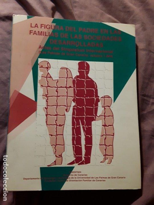 LA FIGURA DEL PADRE EN LAS FAMILIAS DE LAS SOCIEDADES DESARROLLADAS. SIMPOSIUM 1994. ÚNICO EN TC (Libros de Segunda Mano - Pensamiento - Sociología)