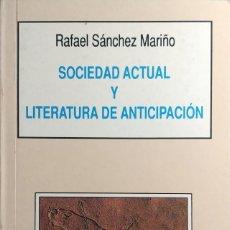 Libros de segunda mano: SOCIEDAD ACTUAL Y LITERATURA DE ANTICIPACIÓN / RAFAEL SÁNCHEZ MAIÑO. GUADALAJARA, 1993. . Lote 180239815