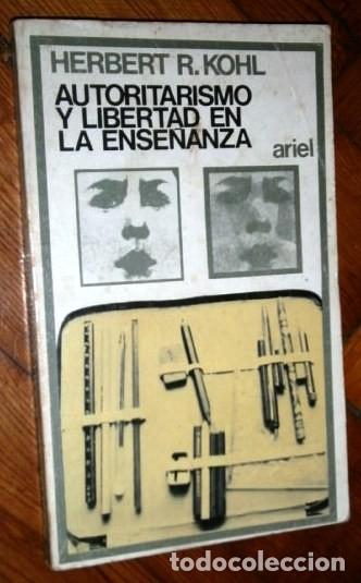 AUTORITARISMO Y LIBERTAD EN LA ENSEÑANZA POR HERBERT R. KOHL DE ED. ARIEL EN BARCELONA 1972 (Libros de Segunda Mano - Pensamiento - Sociología)