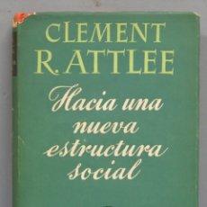 Libros de segunda mano: HACIA UNA NUEVA ESTRUCTURA SOCIAL. CLEMENT R ATTLEE. Lote 180386438