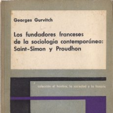 Libros de segunda mano: GEORGES GURVITCH : LOS FUNDADORES FRANCESES DE LA SOCIOLOGÍA CONTEMPORÁNEA: SAINT-SIMON Y PROUDHON.. Lote 180844587