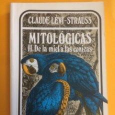 Libros de segunda mano: MITOLÓGICAS II, DE LA MIEL A LAS CENIZAS, DE CLAUDE LÉVI-STRAUSS. Lote 180992101