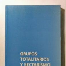 Libros de segunda mano: GRUPOS TOTALITARIOS Y SECTARISMO. AIS/CROAS. 1994.. Lote 181226753