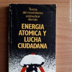 Libros de segunda mano: ENERGIA ATOMICA Y LUCHA CIUDADANA. TEXTOS DEL MOVIMIENTO ANTINUCLEAR ALEMÁN. Lote 181315461