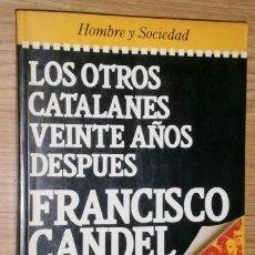Libros de segunda mano: LOS OTROS CATALANES, VEINTE AÑOS DESPUÉS POR FRANCISCO CANDEL DE ED. PLAZA JANÉS, BARCELONA 1986. Lote 181562733