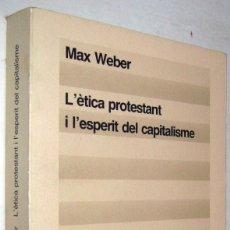 Libros de segunda mano: L´ETICA PROTESTANT I L´ESPERIT DEL CAPITALISME - MAX WEBER - EN CATALAN. Lote 181758332