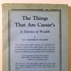 Libros de segunda mano: MORRISON WALKER, GUY - THE THINGS THAT ARE CAESAR'S. A DEFENCE OF WEALTH - NEW YORK 1922. Lote 182282498