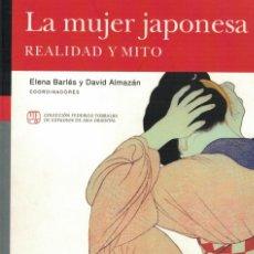 Libros de segunda mano: LA MUJER JAPONESA. REALIDAD Y MITO. / ELENA BARLÉS Y DAVID ALMAZÁN COORDINADORES. Lote 182364723