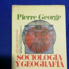 Libros de segunda mano: SOCIOLOGÍA Y GEOGRAFÍA. PIERRE GEORGE. Lote 182794353