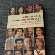 Libros de segunda mano: A BAMBI NO LE GUSTAN LOS MIERCOLES: ARISTOCRATAS, POLITICOS Y OTROS DIOSES MENORES RAUL DEL POZO. Lote 182800638