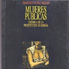 Libros de segunda mano: MUJERES PÚBLICAS - HISTORIA DE LA PROSTITUCIÓN EN ESPAÑA - F. NÚÑEZ. Lote 182864346