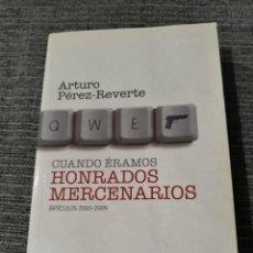 Libros de segunda mano: CUANDO ERAMOS HONRADOS MERCENARIOS - (ARTICULOS 2005-2009) - ARTURO PEREZ-REVERTE. Lote 183446311